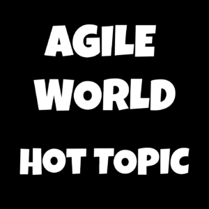 agile world hot topic